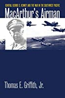 MacArthur's Airman: General George C. Kenney and the War in the Southwest Pacific (Modern War Studies)