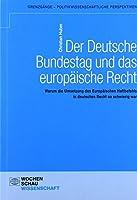 Der Deutsche Bundestag und das europaeische Recht: Warum die Umsetzung des Europaeischen Haftbefehls in deutsches Recht so schwierig war