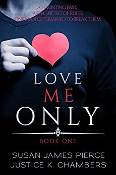 Love Me Only (Love Me Only Duet Book 1) by [Pierce, Susan James, Chambers, Justice K]