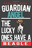 EVERYONE HAS A GUARDIAN ANGEL. THE LUCKY ONES HAVE A BEAGLE: Notebook / Journal / Diary, Notebook Writing Journal ,6x9 dimension|120pages