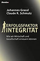Erfolgsfaktor Integritaet: Wie wir Wirtschaft und Gesellschaft erneuern koennen