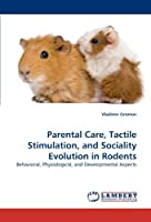 Parental Care Tactile Stimulation and Sociality Evolution in Rodents: Behavioral Physiological and Developmental Aspects【洋書】 [並行輸入品]