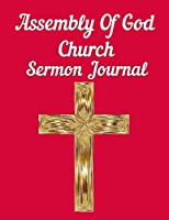 Assembly Of God Church Sermon Journal: This sermon journal is a guided notebook suitable for taking to church to write notes in.