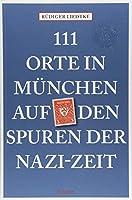111 Orte in Muenchen auf den Spuren der Nazi-Zeit: Reisefuehrer
