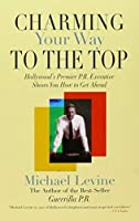 Charming Your Way to the Top: Hollywoods Premier P.R. Executive Shows You How to Get Ahead [並行輸入品]