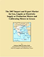 The 2007 Import and Export Market for Gas, Liquid, or Electricity Supply or Production Meters and Calibrating Meters in Greece