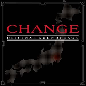 CHANGE オリジナル・サウンドトラック