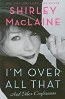 I'm Over All That by Shirley MacLaine(2012-03-01)