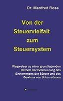 Von der Steuervielfalt zum Steuersystem: Wegweiser zu einer grundlegenden Reform der Besteuerung des Einkommens der Buerger und des Gewinns von Unternehmen