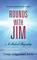 Rounds with Jim: A Medical Biography