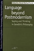 Language Beyond Postmodernism: Saying and Thinking in Gendlin's Philosophy (Northwestern University Studies in Phenomenology & Existential Philosophy)