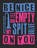 Be Nice Or I'll Empty My Spit Valve On You: Blank Sheet Music Notebook Staff Paper, 12 Staves Music Manuscript Paper (Band Camp Notebooks)