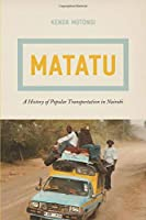 Matatu: A History of Popular Transportation in Nairobi