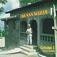 Crucial Roots Classics by Bunny Wailer