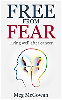 Free From Fear: living well after cancer by [McGowan, Meg]