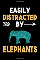Easily Distracted By Elephants Journal: Elephants Lover Gift Idea, Funny Lined Notebook, Gift for Elephant Lovers
