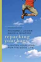 Repacking Your Bags: Lighten Your Load for the Good Life by Richard J. Leider David A. Shapiro(2012-08-10)