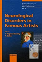 Neurological Disorders In Famous Artists (FRONTIERS OF NEUROLOGY AND NEUROSCIENCE)
