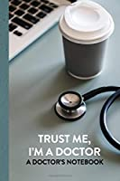 Trust Me I'm A Doctor Diary: Doctor Themed Diary | Blank College-Ruled Lined Journal | 6 x 9 Inches with 120 Pages