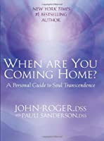 When Are You Coming Home?: A Personal Guide to Soul Transcendence
