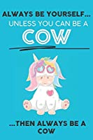 Always Be Your Self Unless You Can Be A Cow Then Always Be A Cow: Cute Cow Lovers Journal / Notebook / Diary / Birthday Gift (6x9 - 110 Blank Lined Pages)