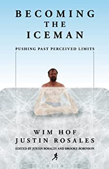 Becoming the Iceman by [Hof, Wim, Rosales, Justin]