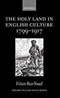 The Holy Land in English Culture 1799-1917: Palestine And the Question of Orientalism (Oxford English Monographs)