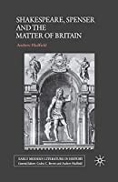 Shakespeare, Spenser and the Matter of Britain (Early Modern Literature in History)