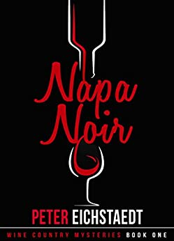 [Eichstaedt, Peter]のNAPA NOIR (Wine Country Mysteries Book 1) (English Edition)