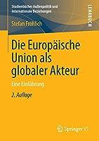Die Europaeische Union als globaler Akteur: Eine Einfuehrung (Studienbuecher Aussenpolitik und Internationale Beziehungen)