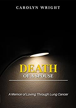 Death of a Spouse: A Memoir of Loving Through Lung Cancer (Our Sister Circle) by [Wright, Carolyn, Williams, D Nicole]