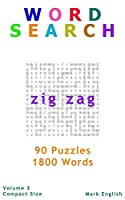 "Word Search: Zig Zag, 90 Puzzles, 1800 Words, Volume 3, Compact 5""x8"" Size"