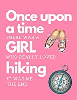 Once Upon A Time There Was A Girl Who Really Loved HIking: The Ultimate Hiking Adventure Camping Journal: This is an 8.5X11 111 Page Prompted Easy To Fill In Diary For: Anyone That Loves Mountain Trails, Travel Planning or Awaiting New Adventures.