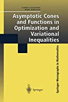 Asymptotic Cones and Functions in Optimization and Variational Inequalities (Springer Monographs in Mathematics)