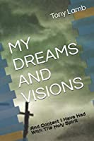 MY DREAMS AND VISIONS: And Contact I Have Had With The Holy Spirit