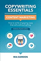 Copywriting Essentials For Content Marketing: How to write engaging copy that sells without selling.
