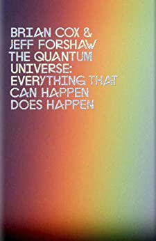 The Quantum Universe: Everything that can happen does happen by [Cox, Brian, Forshaw, Jeff]
