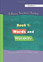A Poetry Teacher's Toolkit: Book 1: Words and Wordplay