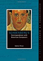Schoenberg's Correspondence With American Composers (Schoenberg in Words)