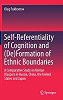 Self-Referentiality of Cognition and (De)Formation of Ethnic Boundaries: A Comparative Study on Korean Diaspora in Russia, China, the United States and Japan