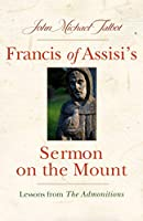 Francis of Assisi's Sermon on the Mount: Lessons from the Admonitions (San Damiano Books)