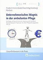 Unternehmerisches Wagnis in der ambulanten Pflege: Rechtslage und Quantifizierung der Verguetung unter besonderer Beruecksichtigung der Regelungen des dritten Pflegestaerkungsgesetzes (PSG III)