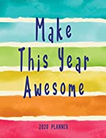 Make This Year Awesome 2020 Planner: Monthly and Weekly Calendar Organizer and Diary for Busy People | Large Horizontal Inspirational Planner