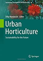 Urban Horticulture: Sustainability for the Future (Sustainable Development and Biodiversity)