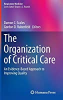 The Organization of Critical Care: An Evidence-Based Approach to Improving Quality (Respiratory Medicine)