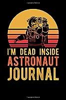 I'm Dead Inside Astronaut Journal