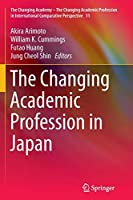 The Changing Academic Profession in Japan (The Changing Academy – The Changing Academic Profession in International Comparative Perspective)