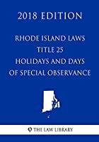Rhode Island Laws - Title 25 - Holidays and Days of Special Observance (2018 Edition)
