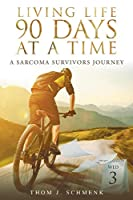 Living Life 90 Days at a Time: A Sarcoma Survivors Journey