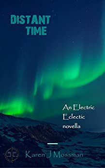 [Mossman, Karen J]のDistant Time: An Electric Eclectic Book (English Edition)